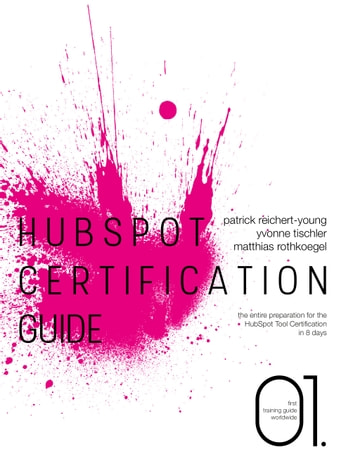 HubSpot Certification Guide - The entire preparation for the HubSpot Tool Certification in 8 days ebook by Patrick Reichert-Young,Yvonne Tischler,Matthias Rothkoegel