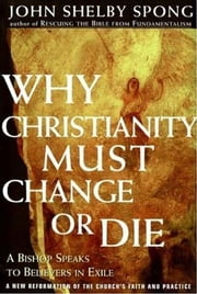 Why Christianity Must Change or Die ebook by John Shelby Spong