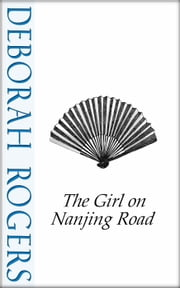 The Girl from Nanjing Road: A short story ebook by Deborah Rogers