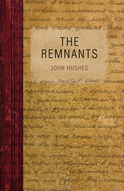 The Remnants ebook by John Hughes