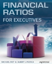 Financial Ratios for Executives - How to Assess Company Strength, Fix Problems, and Make Better Decisions ebook by Albert J. Pizzica,Michael Rist,PENHAGENCO  LLC