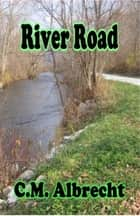 River Road ebook by C.M. Albrecht