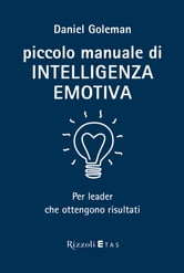 Piccolo manuale di intelligenza emotiva - Per leader che ottengono risultati ebook by Daniel Goleman