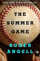 The Summer Game ebook by Roger Angell