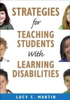 Strategies for Teaching Students With Learning Disabilities ebook by Lucy C. Martin