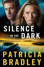Silence in the Dark (Logan Point Book #4) - A Novel ebook by Patricia Bradley