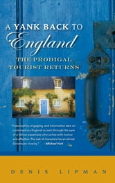 A Yank Back to England - The Prodigal Tourist Returns ebook by Denis Lipman