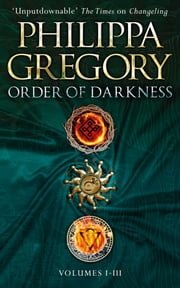 Order of Darkness: Volumes i-iii 電子書 by Philippa Gregory