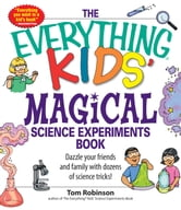 The Everything Kids' Magical Science Experiments Book - Dazzle your friends and family by making magical things happen! ebook by Tim Robinson