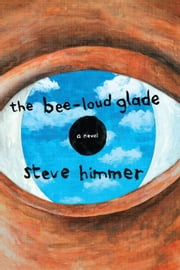 The Bee-Loud Glade: A Novel ebook by Steve Himmer