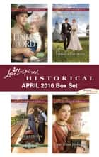 Harlequin Love Inspired Historical April 2016 Box Set - The Cowboy's Baby Bond\Want Ad Wedding\Shotgun Marriage\Mail Order Mix-Up ebook by Linda Ford, Cheryl St.John, Danica Favorite,...