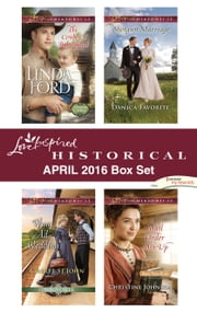 Harlequin Love Inspired Historical April 2016 Box Set - The Cowboy's Baby Bond\Want Ad Wedding\Shotgun Marriage\Mail Order Mix-Up ebook by Linda Ford,Cheryl St.John,Danica Favorite,Christine Johnson