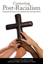 Contesting Post-Racialism - Conflicted Churches in the United States and South Africa ebook by R. Drew Smith,William Ackah,Anthony G. Reddie,Rothney S. Tshaka