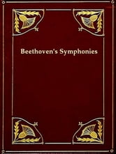 Beethoven's Symphonies Critically Discussed [Illustrated] ebook by Alexander Teetgen