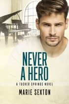 Never a Hero ebook by Marie Sexton