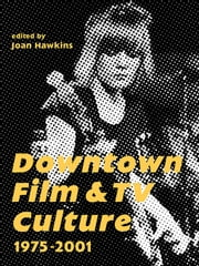 Downtown Film and TV Culture - 19752001 ebook by Joan Hawkins
