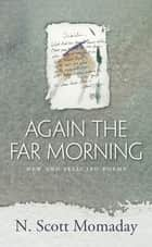 Again the Far Morning - New and Selected Poems ebook by N. Scott Momaday