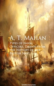 Types of Naval Officers, Drawn from the History of the British Navy ebook by A. T. Mahan