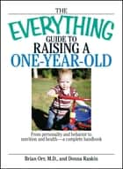 The Everything Guide To Raising A One-Year-Old - From Personality And Behavior to Nutrition And Health--a Complete Handbook ebook by Brian Orr, Donna Raskin