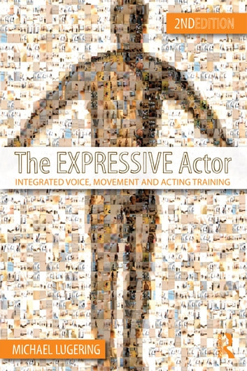The Expressive Actor - Integrated Voice, Movement and Acting Training ebook by Michael Lugering