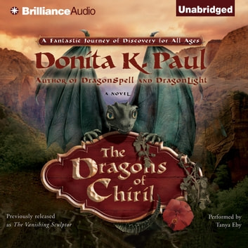 Dragons of Chiril, The - A Novel audiobook by Donita K. Paul