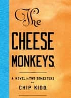 The Cheese Monkeys ebook by Chip Kidd