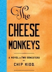 The Cheese Monkeys - A Novel in Two Semesters ebook by Chip Kidd