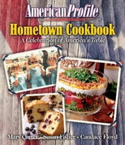 American Profile Hometown Cookbook - A Celebration of America's Table ebook by Mary Carter,Susan Fisher,Candace Floyd