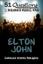 51 Questions for the Diehard Music Fan: Elton John ebook by C. Dismas Burgess