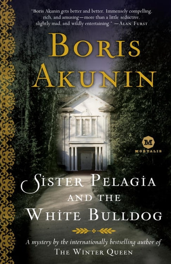 Sister Pelagia and the White Bulldog - A Mystery ebook by Boris Akunin