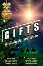 Gifts: Visible & Invisible ebook by Susan Peek, Katy Huth Jones, Carolyn Astfalk,...