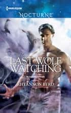 Last Wolf Watching ebook by Rhyannon Byrd