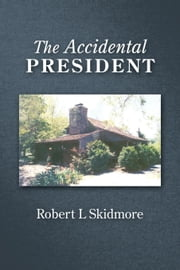 The Accidental President ebook by Skidmore, Robert L