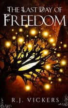 The Last Day of Freedom ebook by R.J. Vickers