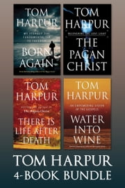 Tom Harpur 4-Book Bundle - Born Again / The Pagan Christ / There Is Life After Death / Water Into Wine ebook by Tom Harpur