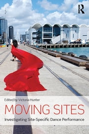 Moving Sites - Investigating Site-Specific Dance Performance ebook by Victoria Hunter