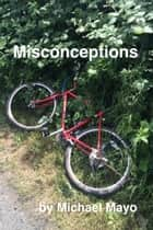 Misconceptions eBook by Michael Mayo