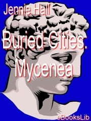 Buried Cities: Mycenea ebook by Hall, Jennie
