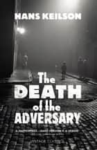 The Death of the Adversary ebook by Hans Keilson