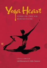 Yoga Heart - Lines on the Six Perfections ebook by Leza Lowitz