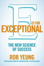 E is for Exceptional - The new science of success ebook by Rob Yeung