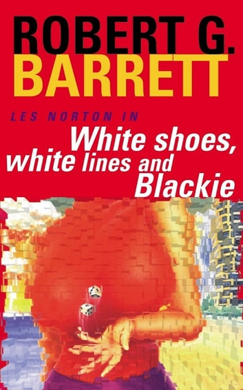 White Shoes, White Lines and Blackie: A Les Norton Novel 6 ebook by Robert G. Barrett