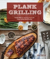 Plank Grilling - 75 Recipes for Infusing Food with Flavor Using Wood Planks ebook by Dina Guillen,Nathan Carrabba
