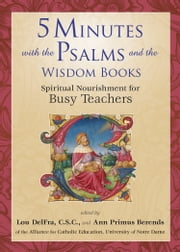 5 Minutes with the Psalms and the Wisdom Books - Spiritual Nourishment for Busy Teachers ebook by Kobo.Web.Store.Products.Fields.ContributorFieldViewModel