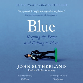 Blue - A Memoir – Keeping the Peace and Falling to Pieces audiobook by John Sutherland