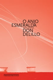 O anjo esmeralda - Nove contos ebook by Don DeLillo, Paulo Henriques Britto