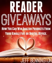 Reader Giveaways: How You Can Win Amazon Products From Your Kindle Fire or Digital Device. ebook by Jeff Bennington