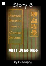 Story 8: Miss Jiao Nuo ebook by Pu Songling