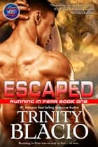 Escaped - Book One of Running in Fear ebook by Trinity Blacio