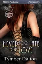 Never Too Late for Love ebook by Tymber Dalton